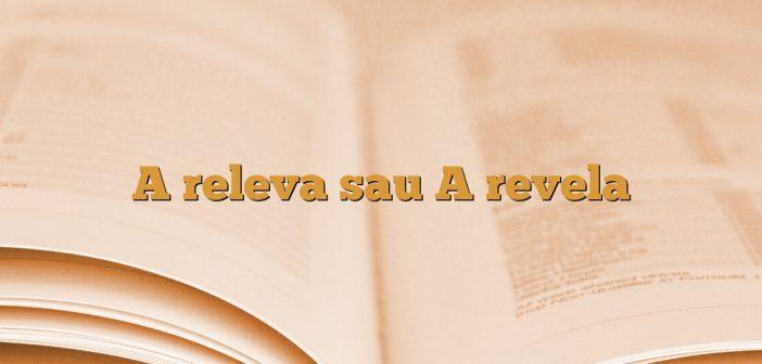 A releva sau A revela