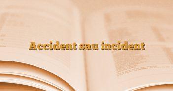 Accident sau incident