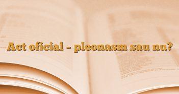 Act oficial – pleonasm sau nu?