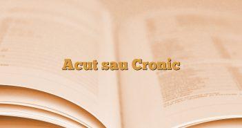Acut sau Cronic