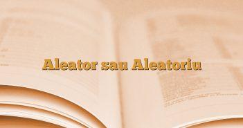 Aleator sau Aleatoriu