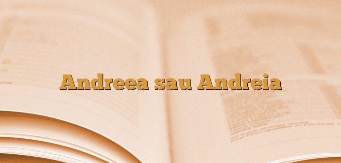 Andreea sau Andreia