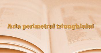 Aria perimetrul triunghiului