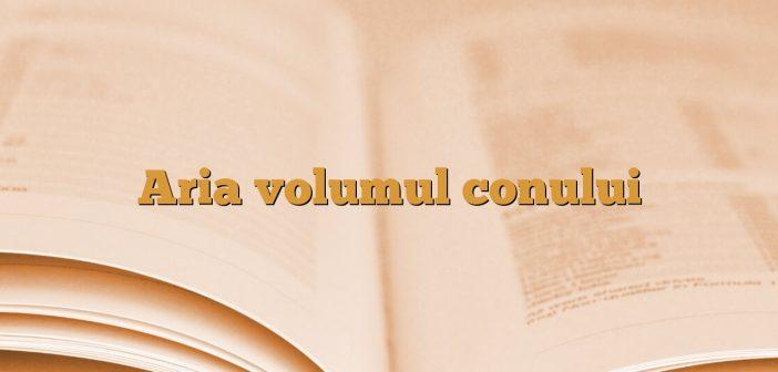 Aria volumul conului