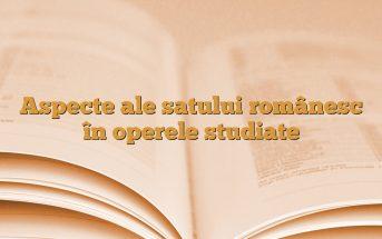 Aspecte ale satului românesc în operele studiate