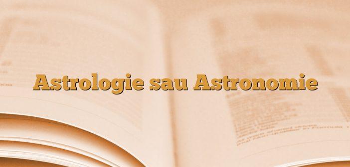 Astrologie sau Astronomie