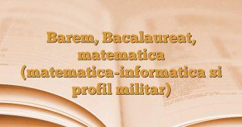 Barem, Bacalaureat, matematica (matematica-informatica si profil militar)