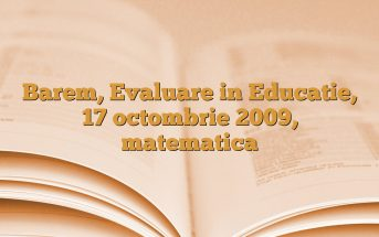 Barem, Evaluare in Educatie, 17 octombrie 2009, matematica
