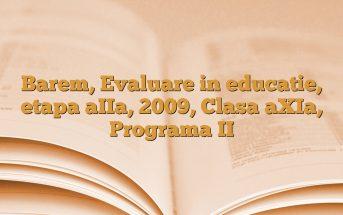 Barem, Evaluare in educatie, etapa aIIa, 2009, Clasa aXIa, Programa II