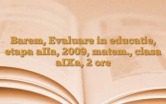 Barem, Evaluare in educatie, etapa aIIa, 2009, matem., clasa aIXa, 2 ore