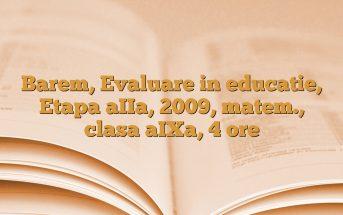 Barem, Evaluare in educatie, Etapa aIIa, 2009, matem., clasa aIXa, 4 ore