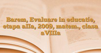 Barem, Evaluare in educatie, etapa aIIa, 2009, matem., clasa aVIIIa