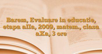 Barem, Evaluare in educatie, etapa aIIa, 2009, matem., clasa aXa, 3 ore
