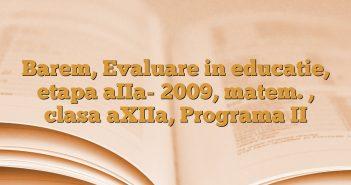 Barem, Evaluare in educatie, etapa aIIa- 2009, matem. , clasa aXIIa, Programa II