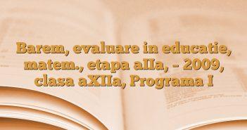 Barem, evaluare in educatie, matem., etapa aIIa, – 2009,  clasa aXIIa, Programa I