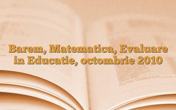 Barem, Matematica, Evaluare in Educatie, octombrie 2010