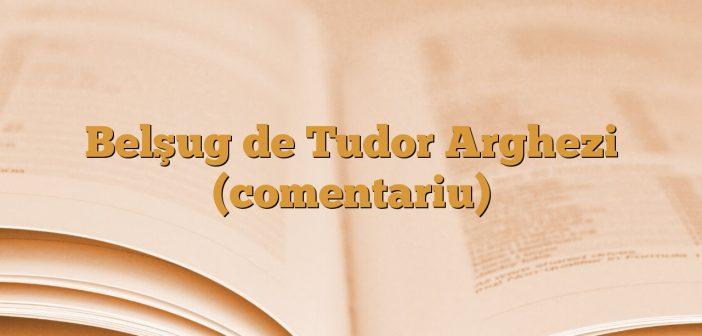 Belşug de Tudor Arghezi (comentariu)