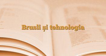 Brusli și tehnologia
