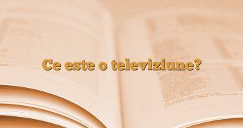 Ce este o televiziune?