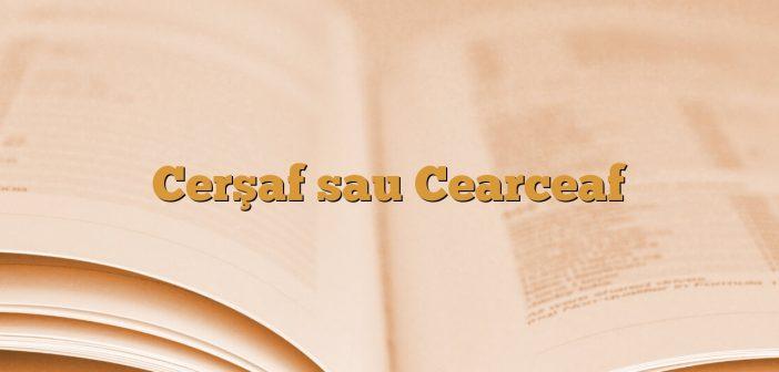 Cerşaf sau Cearceaf