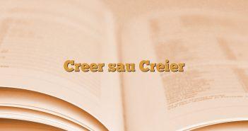 Creer sau Creier