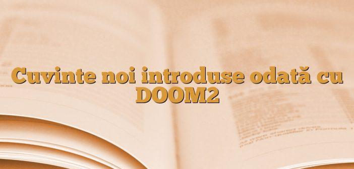 Cuvinte noi introduse odată cu DOOM2