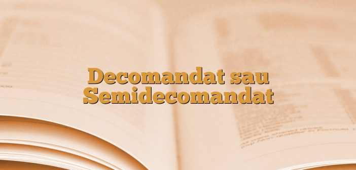 Decomandat sau Semidecomandat