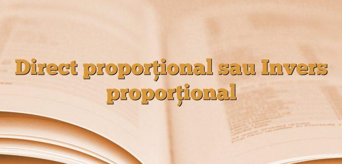 Direct proporţional sau Invers proporţional