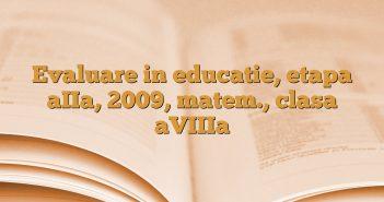 Evaluare in educatie, etapa aIIa, 2009, matem., clasa aVIIIa