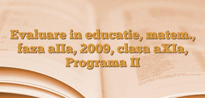 Evaluare in educatie, matem., faza aIIa, 2009, clasa aXIa, Programa II