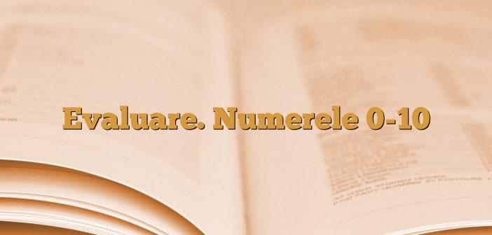 Evaluare. Numerele 0-10