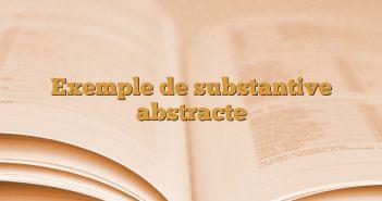 Exemple de substantive abstracte