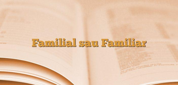 Familial sau Familiar