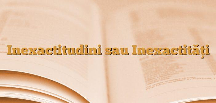 Inexactitudini sau Inexactități
