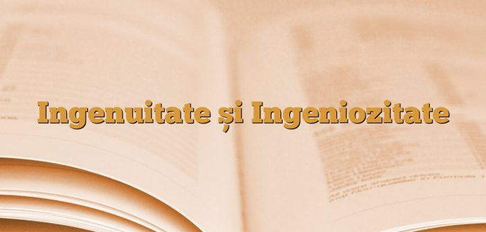 Ingenuitate și Ingeniozitate