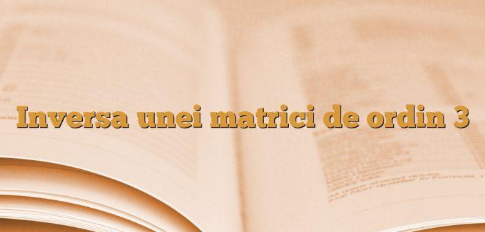 Inversa unei matrici de ordin 3