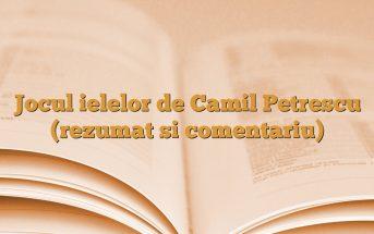 Jocul ielelor de Camil Petrescu (rezumat si comentariu)