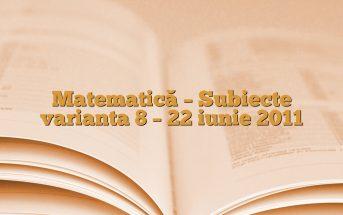 Matematică – Subiecte varianta 8 – 22 iunie 2011