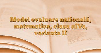 Model evaluare natională, matematica, clasa aIVa, varianta II