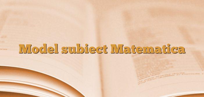 Model subiect Matematica