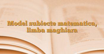 Model subiecte matematica, limba maghiara