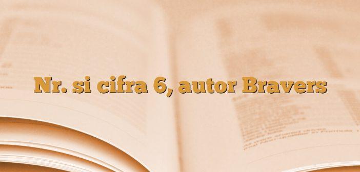 Nr. si cifra 6, autor Bravers