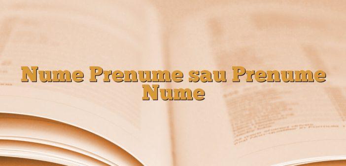Nume Prenume sau Prenume Nume