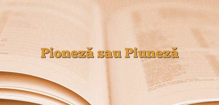 Pioneză sau Piuneză
