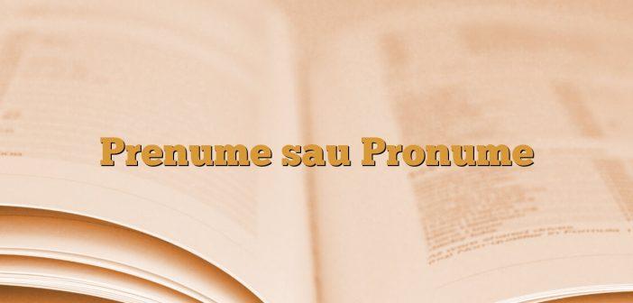 Prenume sau Pronume