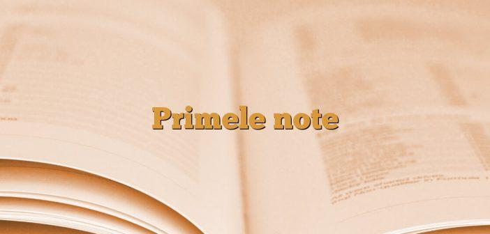 Primele note