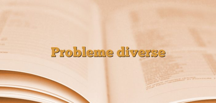 Probleme diverse