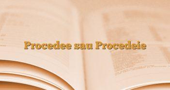 Procedee sau Procedeie