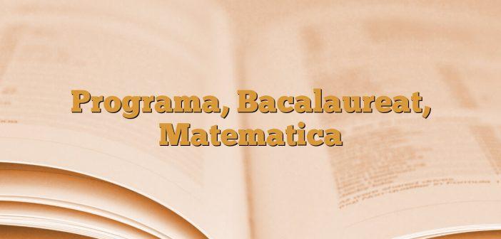 Programa, Bacalaureat, Matematica
