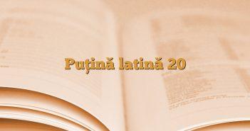 Puţină latină 20
